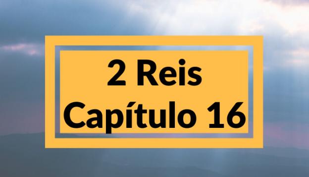 2 Reis Capítulo 16