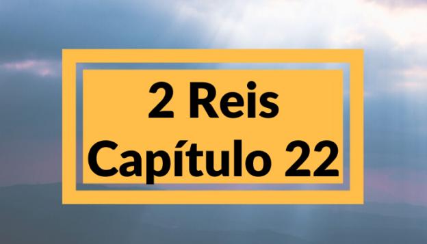2 Reis Capítulo 22