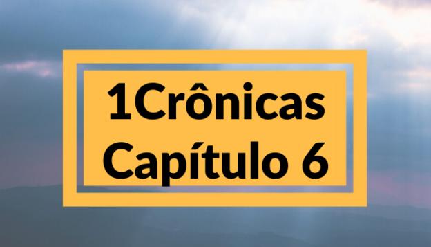 1 Crônicas Capítulo 6