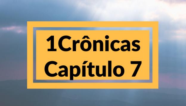 1 Crônicas Capítulo 7